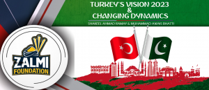 Turkey's Vision 2023 & Changing Dynamics